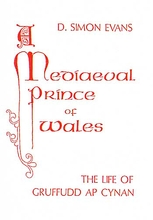 A Medieval Prince of Wales: The Life of Gruffudd Ap Cynan